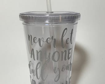 Never Let Anyone Dull Your Sparkle - Tumbler with Straw