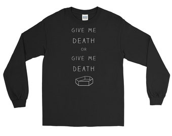 Long Sleeve T-Shirt | Nu goth Coffin Pastel goth | Give Me Death or Give Me Death