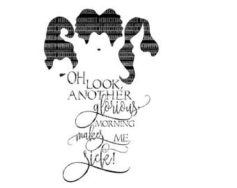 Sanderson Sisters Oh Look, Another Glorious Morning SVG Files I put a spell on you Halloween svg file Hocus Pocus Silhouette Circuit