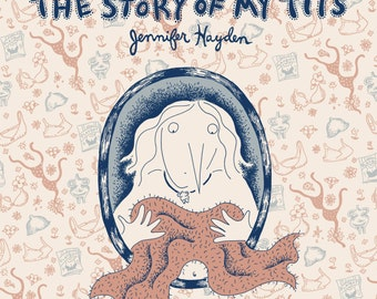 The Story of My Tits: a graphic novel by Jennifer Hayden about her life and her experience with breast cancer