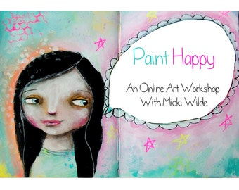 Paint Happy - A self paced online art workshop with Micki Wilde.