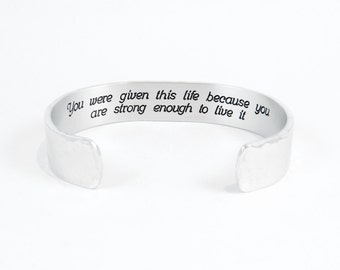 "Encouragement Gift / Inspirational Gift - ""You were given this life because you are strong enough to live it""  1/2"" hidden message cuff"