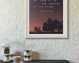 Print: We are all in the gutter, but some of us are looking at the stars — Oscar Wilde, stars, inspiration