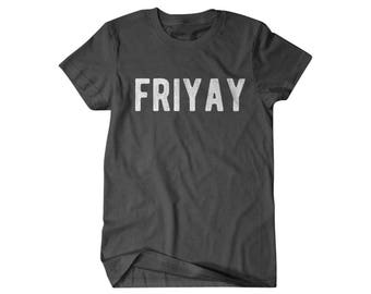 Friyay Shirt, Friday, funny shirts, gifts for him, weekend tee