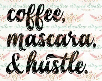 Coffee, Mascara, & Hustle SVG Digital Cut File