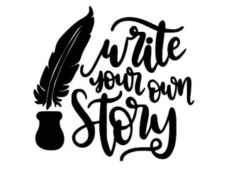 Write Your Own Story Author Book Lover Inspirational Vinyl Car Decal Bumper Window Sticker Any Color Multiple Sizes Jenuine Crafts