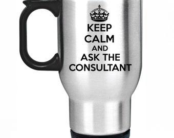 Keep Calm And Ask The Consultant Travel Mug Silver Stainless Steel Thermal Car Cup Gift Present Doctor IT Computer Business