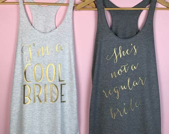 I'm a cool bride shirt, bride tank top, bridal party shirts, she's not a regular bride tank top, bachelorette party shirts, wedding tanks
