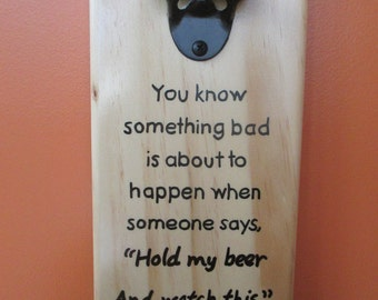 You know something bad is about to happen.... Wooden Bottle opener with magnetic cap catcher bottle cap catching opener
