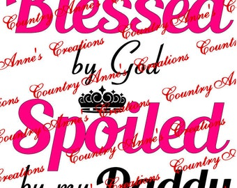 "SVG PNG DXF Eps Ai Wpc Cut file for Silhouette, Cricut, Pazzles, ScanNCut - ""Blessed by God spoiled by Daddy"" svg"