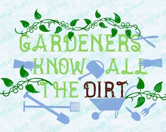 "Digital Design ""Gardeners know all the Dirt"" Instant Download - Make a tshirt, etc. Includes svg, dxf, png, jpeg, and eps formats."