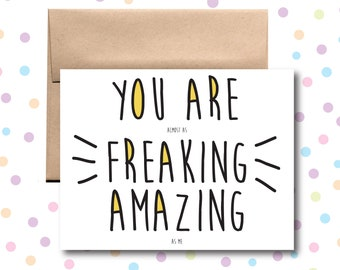 GC034 // You Are (almost as) Freaking Amazing (as me) Card