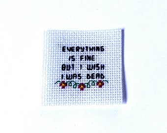 Everything Is Fine But I Wish I Was Dead Subversive Cross Stitch