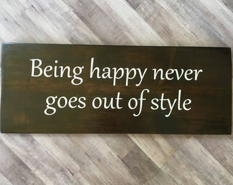 Wood Sign | Wood Decor | Being happy never goes out of style | housewarming gift | home decor | wall decor | office decor | birthday gift
