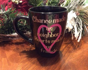 Chance Made Us Neighbors Personalized custom coffee cups mugs, gifts for him, gifts for her, kitchen, your design or ours! Personalized gift