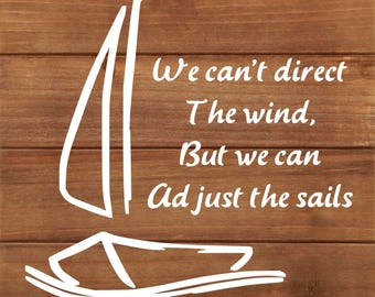 We can't direct the wind, but we can adjust the sails - wall art - sailboat