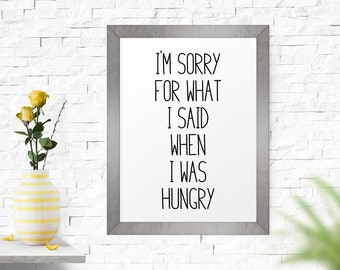 Printable Poster, I'm Sorry For What I Said When I Was Hungry, Quote Print, Typographic Art, Funny Quote, Kitchen Poster, Home Decor