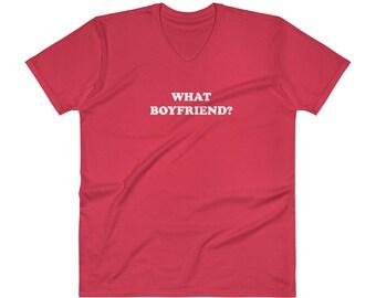 What Boyfriend? V-Neck T-Shirt