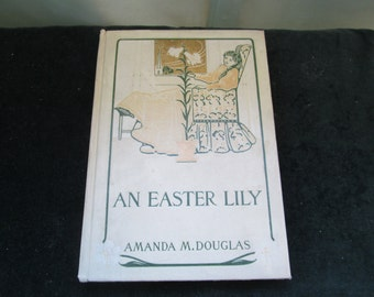 An Easter Lily by Amanda M.Douglas 1906 1st Edition