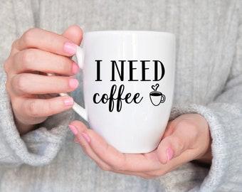 I Need Coffee, Coffee Mug, Ceramic Coffee Mug, Coffee Drinker, Dishwasher Safe Coffee Mug, Coffee Cup, Gift for Coffee Drinker, Custom Cup