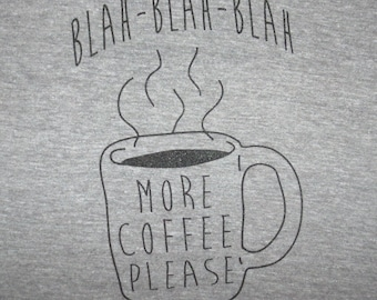 mens blah blah blah more coffee please funny but first coffee talkie sarcasm cute t shirt top tee tea black awesome death before decaf new