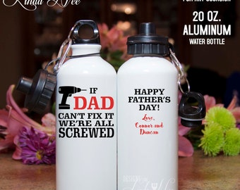 Aluminum Water Bottle, Happy Father's Day Water Bottle, If DAD can't fix it we're all screwed, Happy Birthday, Custom Work Cup To Go MPH116