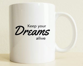 Keep Your Dreams Alive Mug | Inspirational Gift | Coffee Mug For Her | Birthday Gift | Custom Mug For Him | Graduation Gift | Positive Vibes