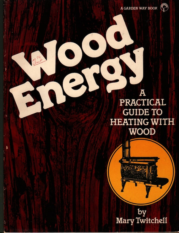 Wood Energy A Practical Guide to Heating With Wood + Mary Twitchell + Cathy Baker + 1981 + Vintage Book
