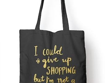 Could Give up Shopping Not a Quitter Vlogger Funny Shopper Tote Bag for Life E03