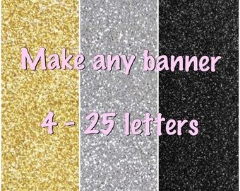 Make any word glitter banner 4-25 letters in black, gold or silver glitter. Party decoration room decor