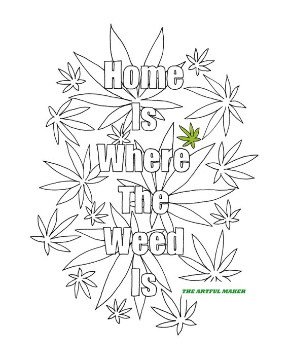Home Is Where The Weed Is Adult Coloring Page By The Artful