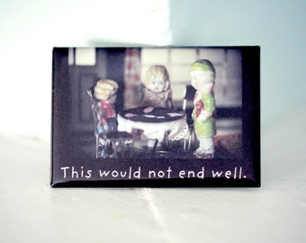 """Refrigerator Magnet Rectangle Magnet Doll Magnet Adventures of Claudia Magnet """"This Would Not End Well"""" Poker Typographic Magnet"""