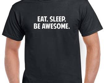Eat Sleep Be Awesome Shirt- Funny Tshirt- Funny Gift