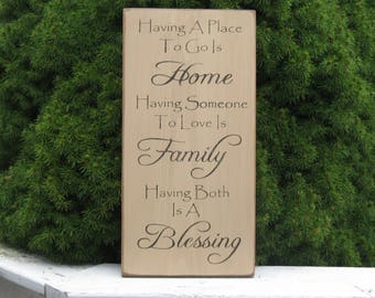 Having A Place To Go is Home Having Someone To Love Is Family Having Both Is A Blessing Farmhouse rustic inspirational country sign