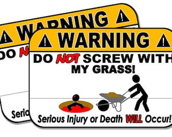 "Do Not Screw with my Grass!  2 pack  Funny Warning Stickers for Vehicles, Tool Boxes, Lunch Boxes, Bumper Stickers,  each is 4"" wide"