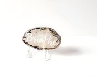Breathe worry stone - Lettered Agate Slice stocking stuffer - Terrarium coffee table decor - graduation desk accessory- clear agate slice