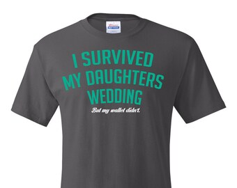 I Survived my Daughter's Wedding, Father of the Bride shirt, Father of the Bride Gift, Dad Tshirt, Gift for Dad, Dad Tshirt