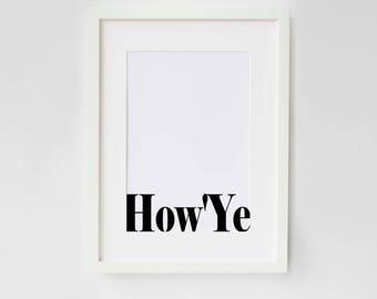 How Ye - Quote, Poster Print, Typography, Home Decor, Interiors, Irish Slang, Irish, As Gaeilge, Ireland