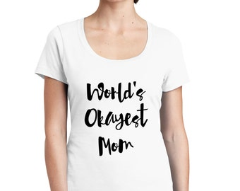 World's Okayest Mom T-shirt + FREE SHIPPING to US orders!