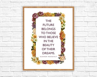 """Eleanor Roosevelt Quote """"The Future Belongs to Those Who Believe in the Beauty of Their Dreams"""" 