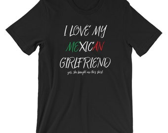 I Love My Mexican Girlfriend Yes She Bought Me This T-shirt