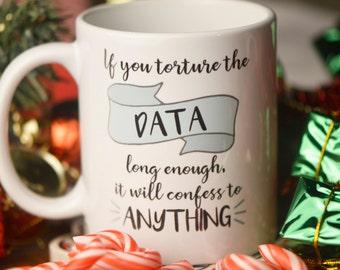 If You Torture the Data Long Enough // Funny Statistics Mug // Gift for Graduate Student // Nerdy Mug