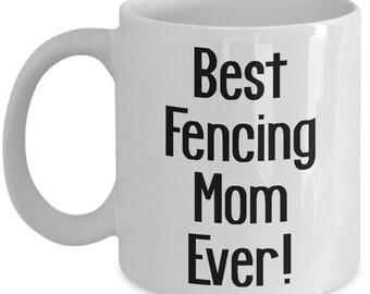 Best Fencing Mom Ever Mug, Fencing Mom Mug, Fencing Mom Gift, Gift For a Fencing Mom