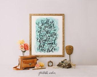 Hymn art print, wall art printable, Printable Wisdom, Shall we gather at the river, calligraphy print, watercolor print, hand lettered print