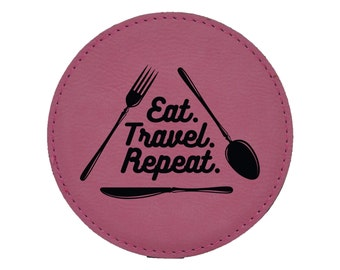 Eat Travel Repeat - Choice of Coaster Color and Shape - 052