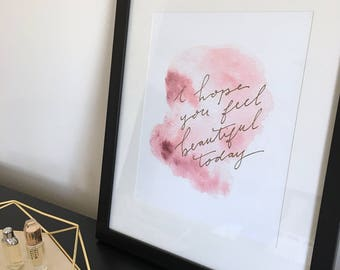 I  hope you feel beautiful today | watercolour | print | wall art | foil | hand lettered | burgundy | rose gold | gallery wall | inspiration