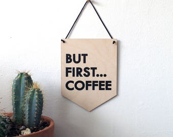 Pop Culture Wall Hanging- Laser cut birch   BUT FIRST... COFFEE