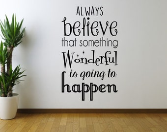 Always believe that something wonderful is going to happen, quote, Wall Art Vinyl Decal Sticker