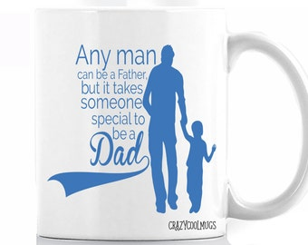Any Man Can Be a Father But it Takes Someone Special to Be a Dad Coffee Mug
