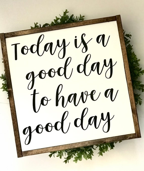 Farmhouse Sign   Today Is A Good Day To Have A Good Day   Fixer Upper   Modern Farmhouse   Today Is A Good Day To Have A Good Day Sign